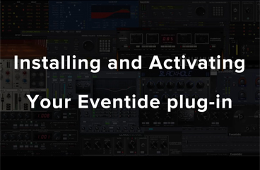 Getting Started with Eventide Plug-ins- Install & Activation